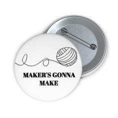 Maker's Gonna Make Custom Pin Buttons | Etsy