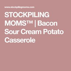 STOCKPILING MOMS™ | Bacon Sour Cream Potato Casserole