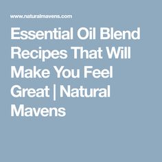 Essential Oil Blend Recipes That Will Make You Feel Great   Natural Mavens