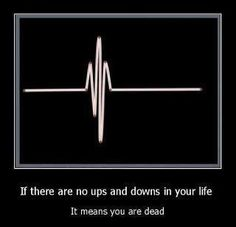 Ups & Downs or life would get boring!