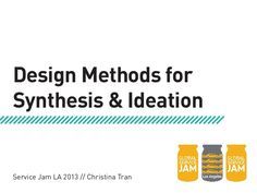 Crash Course: Service Design Methods for Synthesis & Ideation by Service Jam Los Angeles  via slideshare