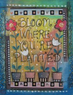 Bloom Where Youre Planted Mixed Media  - Bloom Where Youre Planted Fine Art Print