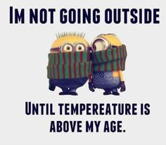 I'm not going outside... Minions