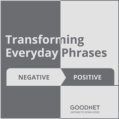 Simple tips to transform everyday phrases from negative to positive.