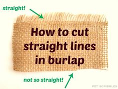 Easy trick to cut straight lines in burlap EVERY time! From Pet Scribbles on Deja Vue Designs!