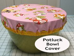 50 Things to do With a Fat Quarter: #11 Potluck Bowl Cover