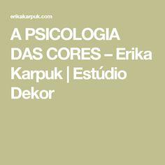 A PSICOLOGIA DAS CORES – Erika Karpuk | Estúdio Dekor