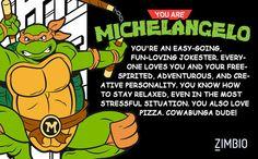 I am michelangelo from tennage mutant ninja turtles
