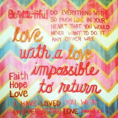 Love with a love impossible to return Do everything with so much love Jeremiah 31:3 Faith, Hope, Love BeYOUtiful #quotes #coral #gold #crafts #chevron