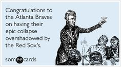 Congratulations to the Atlanta Braves on having their epic collapse overshadowed by the Red Sox's.