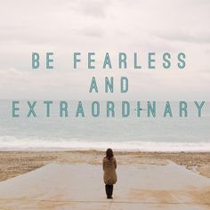 Advice and encouragement for women: 3 steps to being fearless + extraordinary #quote #fearless #advice #31days