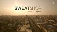 Sweatshop: Deadly Fashion * NOR 2014 directed by Joakim Kleven 5 Episodes * What happens when the three Norwegian youths Frida, Ludvig and Anniken go to Cambodia to meet the textile workers who sew our clothes and work together with them for 9 dollars a day.