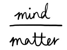 """""""Mind over matter doesn't matter to any of us.""""""""and when the seasons change…"""