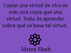 #sufis #sufismo Copiar una virtud de otro es más una copia que una virtud. Trata de aprender en qué se basa tal virtud.