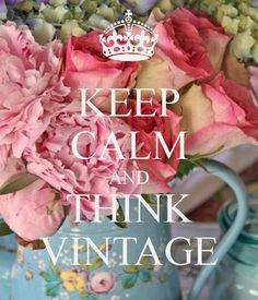 LOVE ALL VINTAGE....Keep calm and think vintage~ https://www.chloeandisabel.com/boutique/fabulouswithv#20854 Keep Calm Quotes, Me Quotes, Keep Calm Signs, Keep Calm Posters, Stay Calm, Keep On, Vintage Heart, Vintage Soul, Flower Vintage