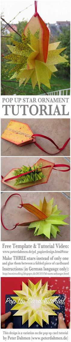 POP UP STAR ORNAMENT TUTORIAL Free Template & Tutorial Video: www.peterdahmen.de/pd_papierdesign.html#star Make THREE stars instead of only one and glue them between a folded piece of cardboard Instructions (in German language only): http://monisweblog.blogspot.de/2013/11/3d-stern-anhanger.html This design is a variation on the pop up card tutorial by Peter Dahmen (www.peterdahmen.de)