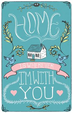 Home is wherever I'm with you  :)