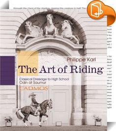 The Art of Riding    :  In this new edition, French riding master Philippe Karl writes about training horses from a very personal perspective. The Art of Riding documents the training and development of the Lusitano stallion 'Odin' according to traditional French classical principles, from young horse all the way up to High School.