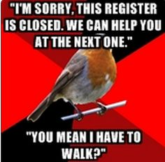 Retail Robin - if you have time to lean you have … Cashier Problems, Retail Problems, Retail Robin, Work Memes, Work Humor, Work Funnies, Retro Humor, Blunt Cards, Crazy People