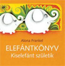 Alona Frankel: Elefántkönyv - Kiselefánt születik White Out, Wild Animals, Wild Ones
