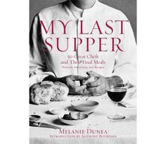 My Last Supper: 50 Great Chefs and Their Final Meals