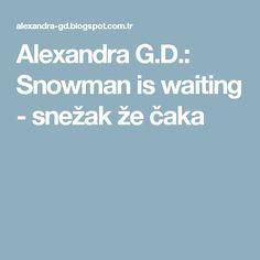 Alexandra G.D.: Snowman is waiting - snežak že čaka