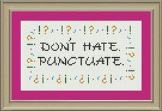 Don't hate. Punctuate: funny grammar cross-stitch pattern