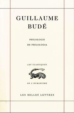 Guillaume Budé (2001), Philologie. De Philologia, ed. Marie Madeleine De la Garanderie, trad. Marie Madeleine De la Garanderie, Paris: Les Belles Lettres