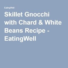 Skillet Gnocchi with Chard & White Beans Recipe - EatingWell