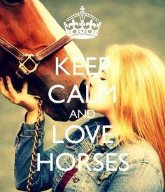 Keep Calm & Love Horse!