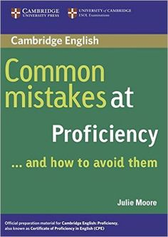 Common mistakes at proficiency __ and how to avoid them - Julie Moore. Cambridge University Press, 2005.
