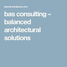 bas consulting – balanced architectural solutions