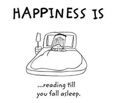 Happiness .. is reading till you fall asleep