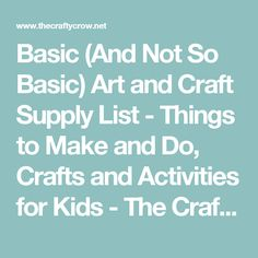 Basic (And Not So Basic) Art and Craft Supply List - Things to Make and Do, Crafts and Activities for Kids - The Crafty Crow