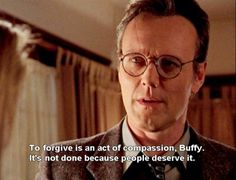 """""""To forgive is an act of compassion Buffy. It's not done because people deserve it."""" Well said Giles. - Buffy the Vampire Slayer Favorite Tv Shows, Favorite Quotes, Paranormal, Buffy Im Bann Der Dämonen, Science Fiction, Citations Film, Buffy Summers, Sarah Michelle Gellar, Joss Whedon"""