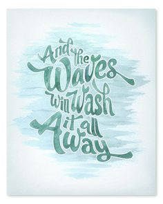 Makes me want to go to the ocean... The Waves Will Wash it Away Art Print // 8x10 by wickedpaper