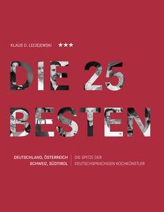 """""""Die 25 Besten"""" - Die Crème de la Crème der Kochkunst aus Deutschland, Österreich, der Schweiz und aus Südtirol: Klaus D. Leciejewski hat sie gesucht und gefunden."""