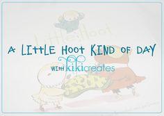 kiki creates: A Little Hoot Kind Of Day