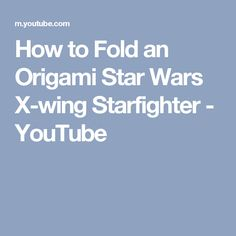 How to Fold an Origami Star Wars X-wing Starfighter - YouTube
