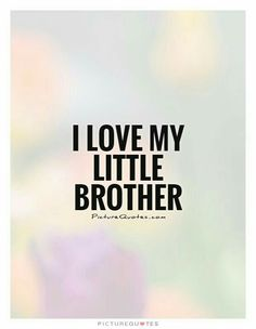 17 I Love My Brother Quotes – True Simple Famous Quotes – The Shinning Humor Younger Brother Quotes, Love My Brother Quotes, Missing My Brother, Brother And Sister Relationship, Brother And Sister Love, Brother Brother, Brother Status, Funny Sister, Cousin Quotes