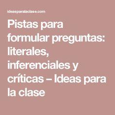 Pistas para formular preguntas: literales, inferenciales y críticas – Ideas para la clase