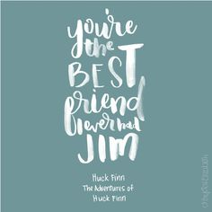 Day 95/100 - You're the best friend I ever had Jim - Huck Finn | The Adventures of Huck Finn | 100 Days of Disney Quotes | brush lettering | hand lettering | chrystalizabeth
