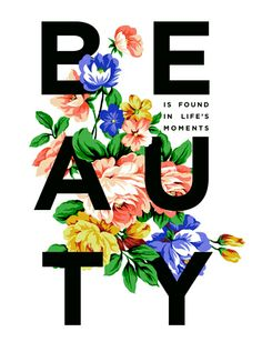 """""""Beauty is found in life's moments.""""  *Love this t-shirt design"""