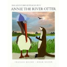The Adventures of Pelican Pete: Annie the River Otter (Hardcover)  http://macaronflavors.com/amazonimage.php?p=096688454X  096688454X