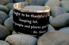 """""""You ought to be thankful, a whole heaping lot, for all the people and places you're not!""""   - Dr. Seuss"""