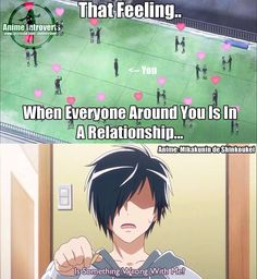 It's always better to be single because you can hide in your room and watch anime without being bothered xP