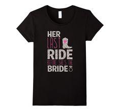 19.95$  Buy here - http://viuwv.justgood.pw/vig/item.php?t=3zlihi46754 - Women's Bachelorette Party Country Her Last Ride Bride T-Shirts Women 19.95$