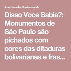 Disso Voce Sabia?: Monumentos de São Paulo são pichados com cores das ditaduras bolivarianas e frase 'fora Temer'