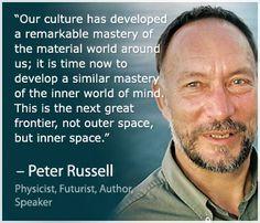 Peter Russell ~ Physicist, Futurist, Author, Speaker.