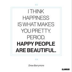 Happiness Quote From Drew Barrymore..miserable people are not attractive even if they look like Jennifer Lawrence..